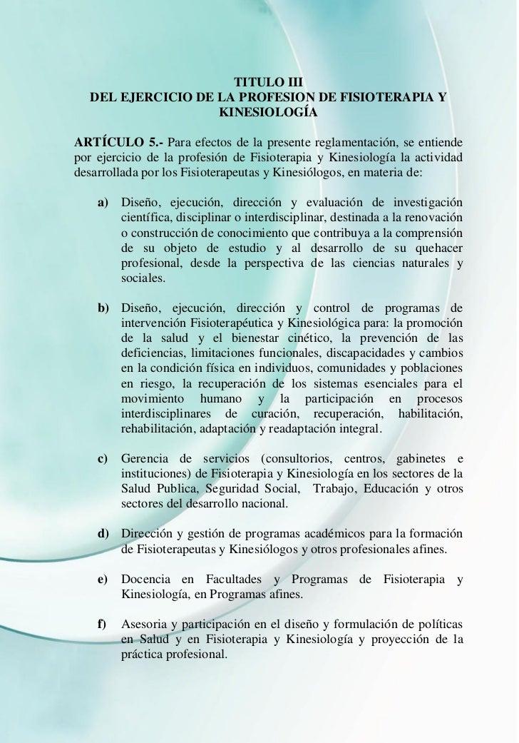 TITULO III   DEL EJERCICIO DE LA PROFESION DE FISIOTERAPIA Y                    KINESIOLOGÍAARTÍCULO 5.- Para efectos de l...