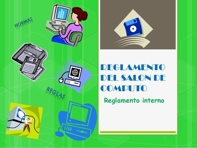 REGLAMENTO DEL SALON DE COMPUTO Reglamento interno