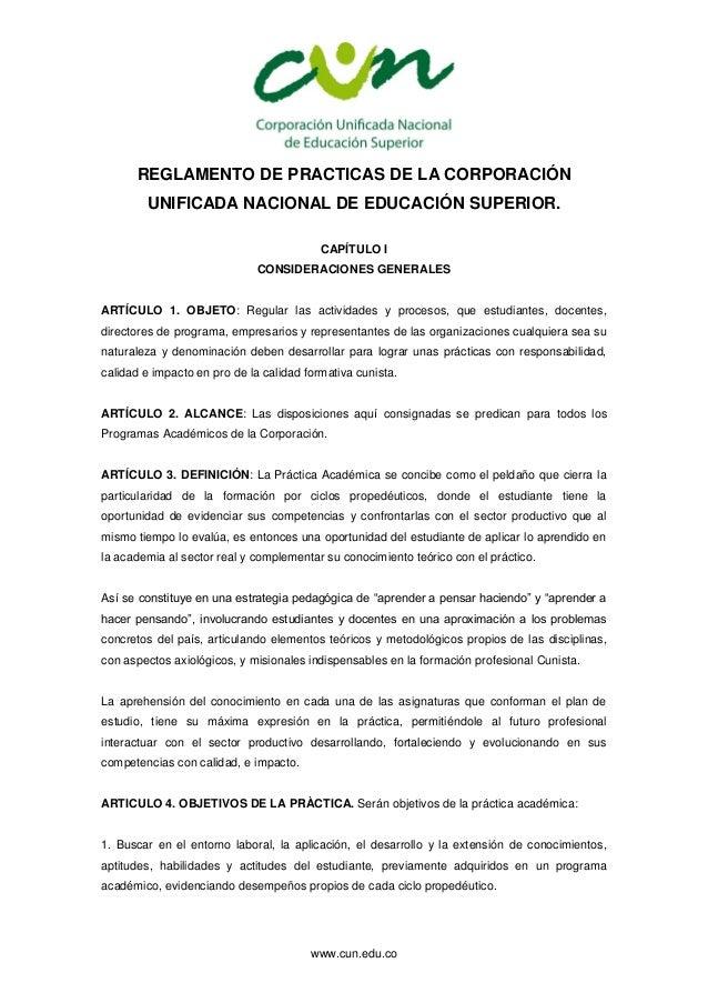 www.cun.edu.co REGLAMENTO DE PRACTICAS DE LA CORPORACIÓN UNIFICADA NACIONAL DE EDUCACIÓN SUPERIOR. CAPÍTULO I CONSIDERACIO...