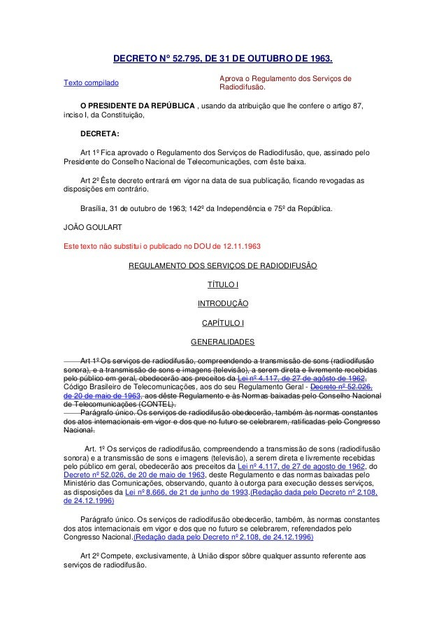 DECRETO No 52.795, DE 31 DE OUTUBRO DE 1963. Texto compilado Aprova o Regulamento dos Serviços de Radiodifusão. O PRESIDEN...