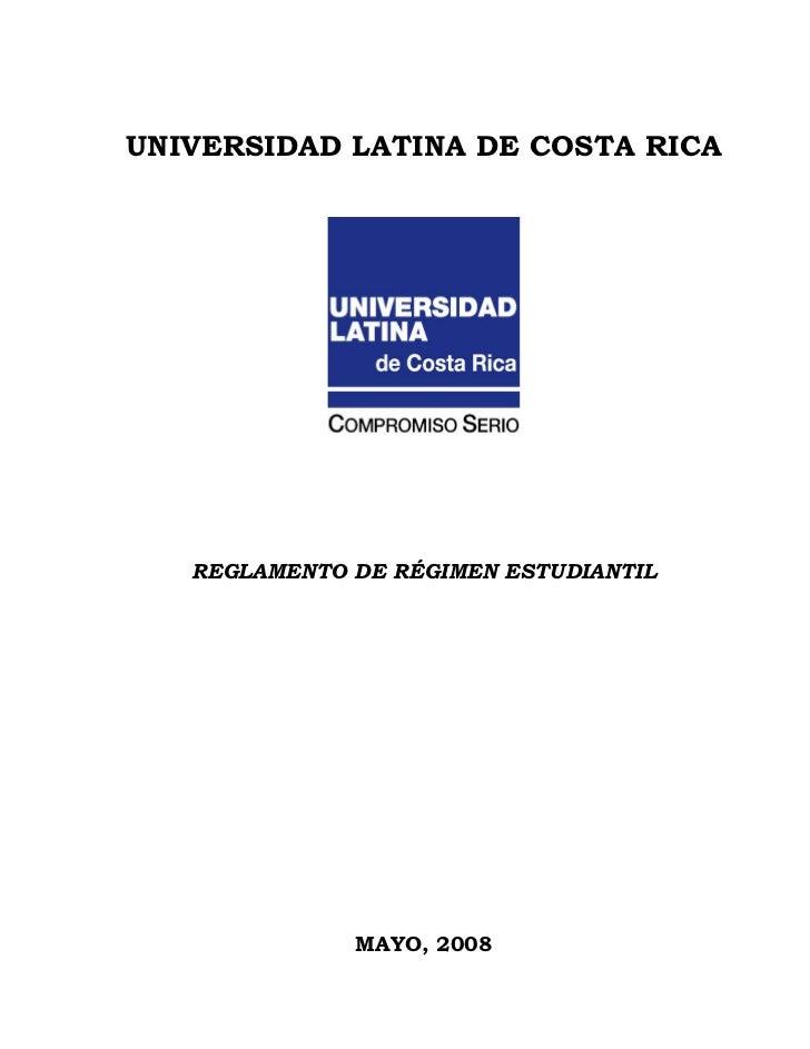 UNIVERSIDAD LATINA DE COSTA RICA   REGLAMENTO DE RÉGIMEN ESTUDIANTIL              MAYO, 2008