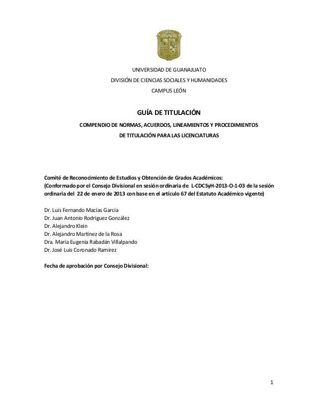 UNIVERSIDAD DE GUANAJUATO DIVISIÓN DE CIENCIAS SOCIALES Y HUMANIDADES CAMPUS LEÓN  GUÍA DE TITULACIÓN COMPENDIO DE NORMAS,...