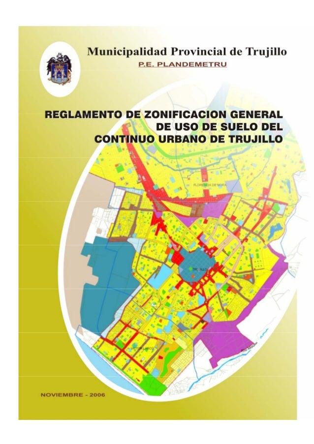 Municipalidad Provincial de Trujillo 1 REGLAMENTO DE ZONIFICACION GENERAL DE USO DE SUELO DEL CONTINUO URBANO DE TRUJILLO ...