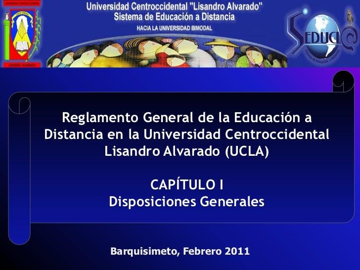 Reglamento General de la Educación aDistancia en la Universidad Centroccidental         Lisandro Alvarado (UCLA)          ...