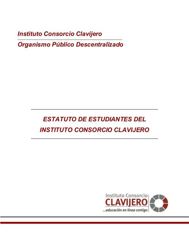 Instituto Consorcio Clavijero Organismo Público Descentralizado ESTATUTO DE ESTUDIANTES DEL INSTITUTO CONSORCIO CLAVIJERO