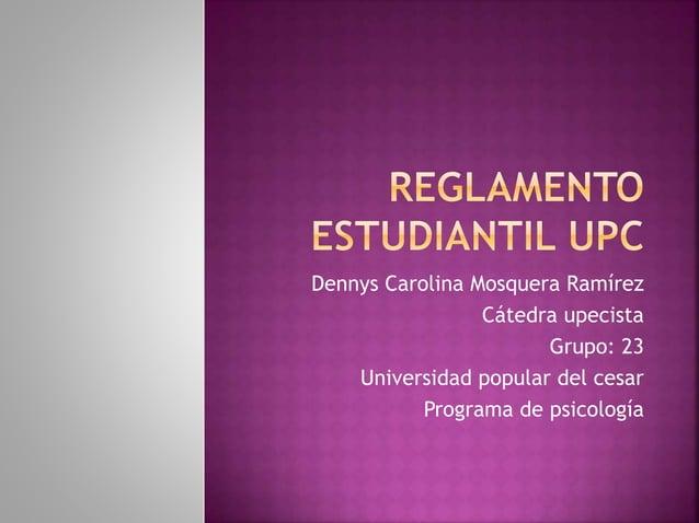 Dennys Carolina Mosquera Ramírez  Cátedra upecista  Grupo: 23  Universidad popular del cesar  Programa de psicología