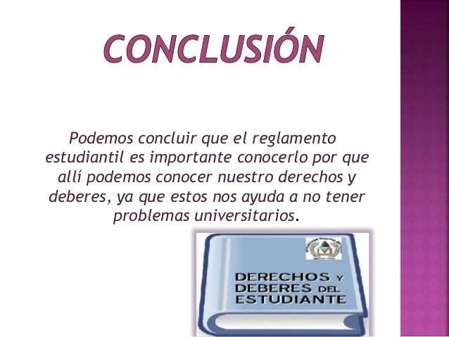 Podemos concluir que el reglamento  estudiantil es importante conocerlo por que  allí podemos conocer nuestro derechos y  ...