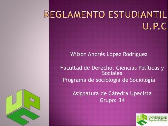 Wilson Andrés López Rodríguez  • Facultad de Derecho, Ciencias Políticas y  Sociales  Programa de sociología de Sociología...
