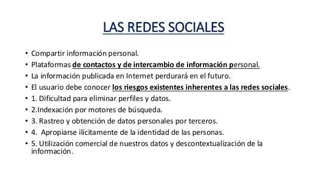 LAS REDES SOCIALES • Compartir información personal. • Plataformas de contactos y de intercambio de información personal. ...