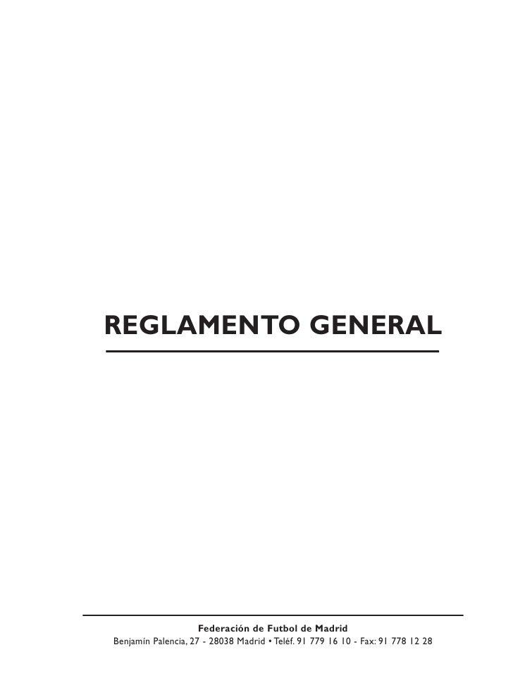 REGLAMENTO GENERAL                     Federación de Futbol de MadridBenjamín Palencia, 27 - 28038 Madrid • Teléf. 91 779 ...