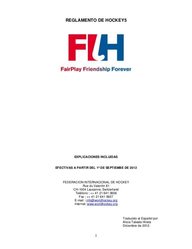REGLAMENTO DE HOCKEY5          EXPLICACIONES INCLUIDASEFECTIVAS A PARTIR DEL 1º DE SEPTIEMBE DE 2012    FEDERACION INTERNA...