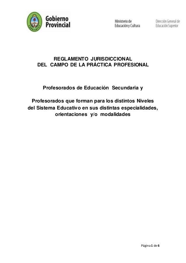 Página1 de 6 REGLAMENTO JURISDICCIONAL DEL CAMPO DE LA PRÁCTICA PROFESIONAL Profesorados de Educación Secundaria y Profeso...