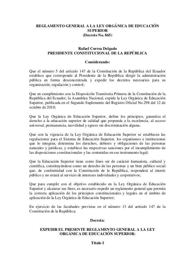 REGLAMENTO GENERAL A LA LEY ORGÁNICA DE EDUCACIÓN SUPERIOR (Decreto No. 865) Rafael Correa Delgado PRESIDENTE CONSTITUCION...