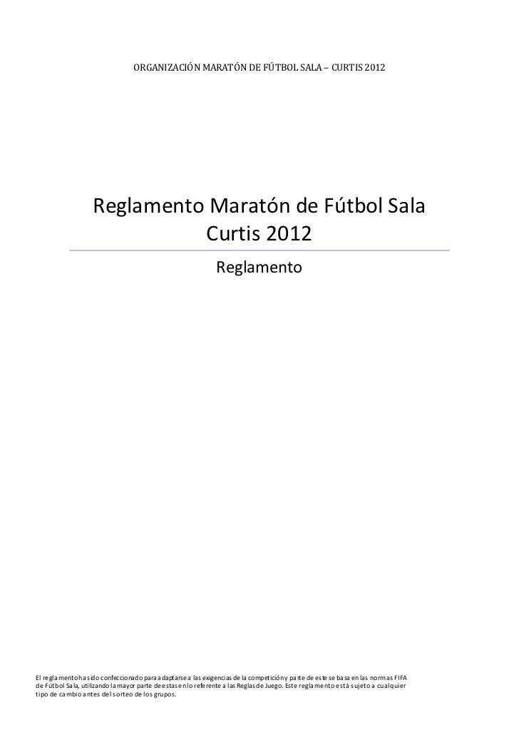ORGANIZACIÓN MARATÓN DE FÚTBOL SALA – CURTIS 2012                   Reglamento Maratón de Fútbol Sala                     ...