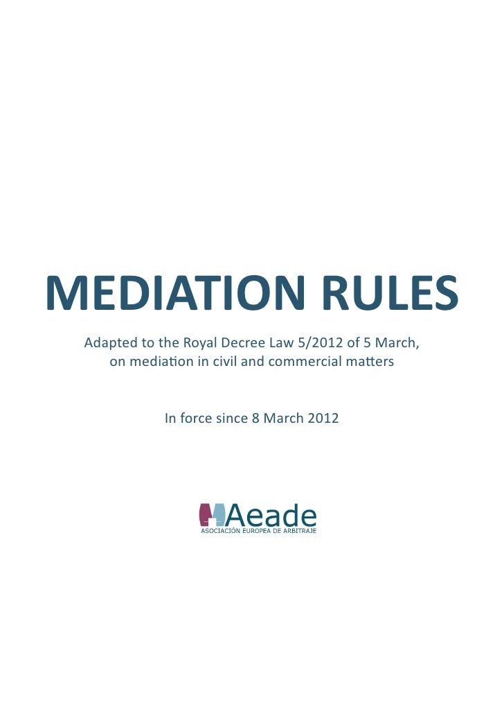 MEDIATION RULES Adapted to the Royal Decree Law 5/2012 of 5 March,    on mediation in civil and commercial matters        ...