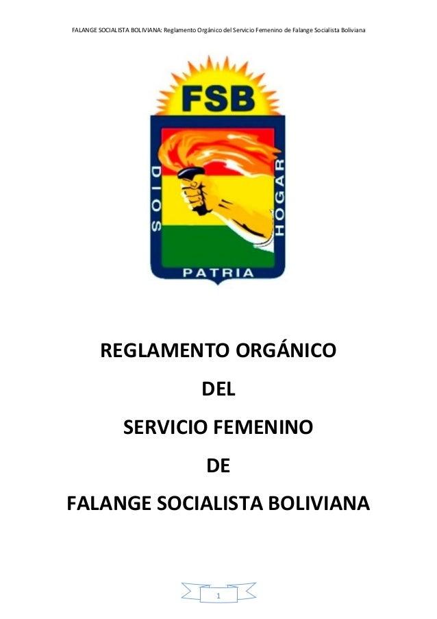 FALANGE SOCIALISTA BOLIVIANA: Reglamento Orgánico del Servicio Femenino de Falange Socialista Boliviana 1 REGLAMENTO ORGÁN...