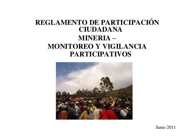 REGLAMENTO DE PARTICIPACIÓN CIUDADANA MINERIA – MONITOREO Y VIGILANCIA PARTICIPATIVOS  Junio 2011