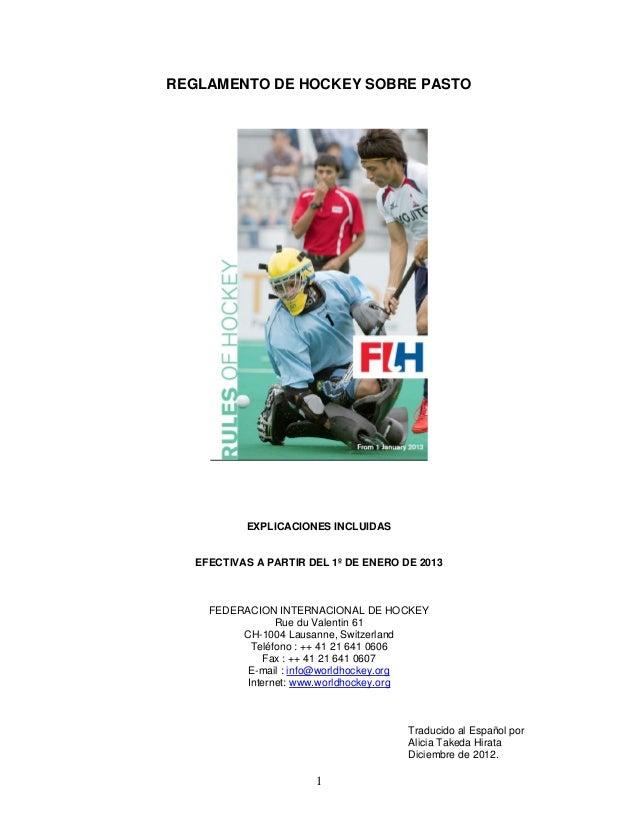 REGLAMENTO DE HOCKEY SOBRE PASTO           EXPLICACIONES INCLUIDAS   EFECTIVAS A PARTIR DEL 1º DE ENERO DE 2013     FEDERA...