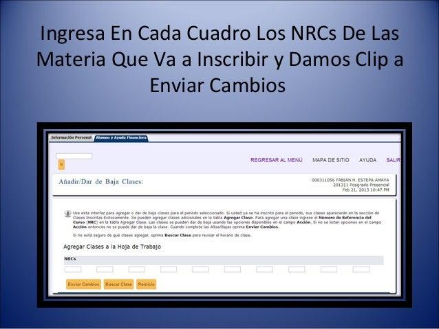 Ingresa En Cada Cuadro Los NRCs De LasMateria Que Va a Inscribir y Damos Clip a            Enviar Cambios