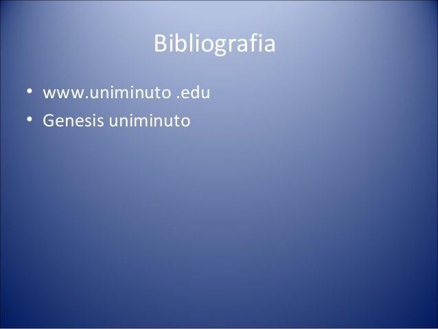Bibliografia• www.uniminuto .edu• Genesis uniminuto