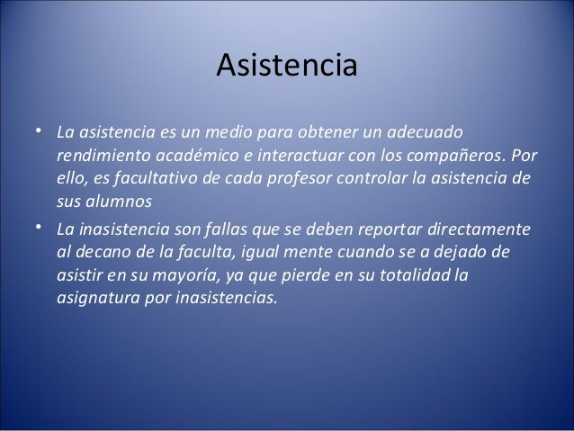 Asistencia• La asistencia es un medio para obtener un adecuado  rendimiento académico e interactuar con los compañeros. Po...