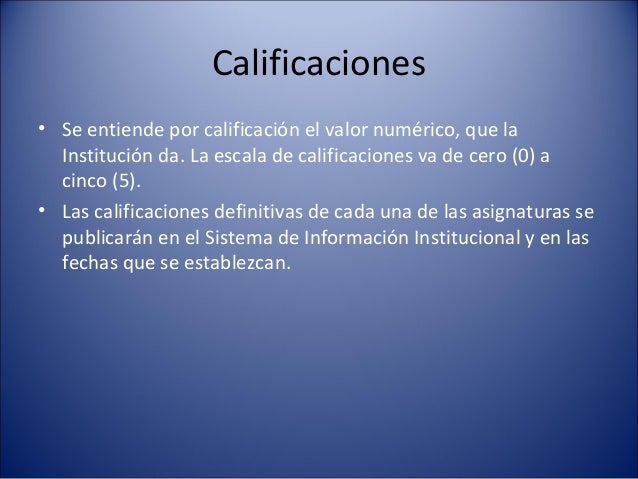 Calificaciones• Se entiende por calificación el valor numérico, que la  Institución da. La escala de calificaciones va de ...