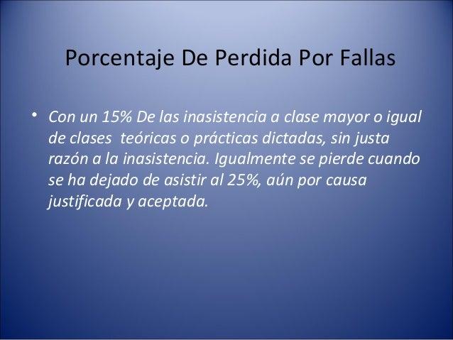 Porcentaje De Perdida Por Fallas• Con un 15% De las inasistencia a clase mayor o igual  de clases teóricas o prácticas dic...