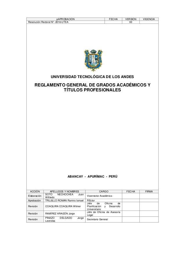 pAPROBACIÓN FECHA VERSIÓN VIGENCIA Resolución Rectoral Nº -2016-UTEA 00 UNIVERSIDAD TECNOLÓGICA DE LOS ANDES REGLAMENTO GE...