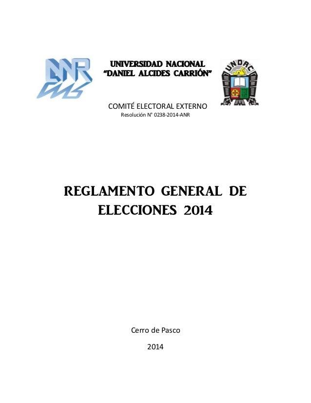 """UNIVERSIDAD NACIONAL """"DANIEL ALCIDES CARRIÓN"""" COMITÉ ELECTORAL EXTERNO Resolución N° 0238-2014-ANR REGLAMENTO GENERAL DE E..."""