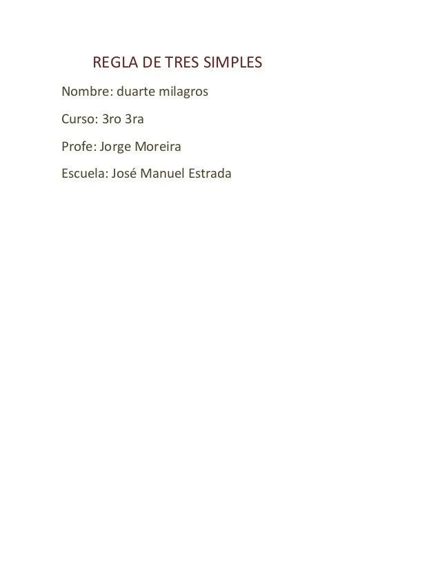 REGLA DE TRES SIMPLESNombre: duarte milagrosCurso: 3ro 3raProfe: Jorge MoreiraEscuela: José Manuel Estrada