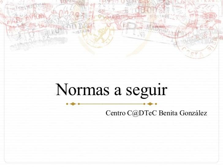 Normas a seguir Centro C@DTeC Benita González