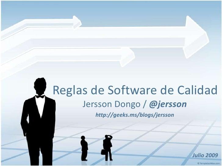 Reglas de Software de Calidad<br />Jersson Dongo / @jersson<br />http://geeks.ms/blogs/jersson<br />Julio 2009<br />