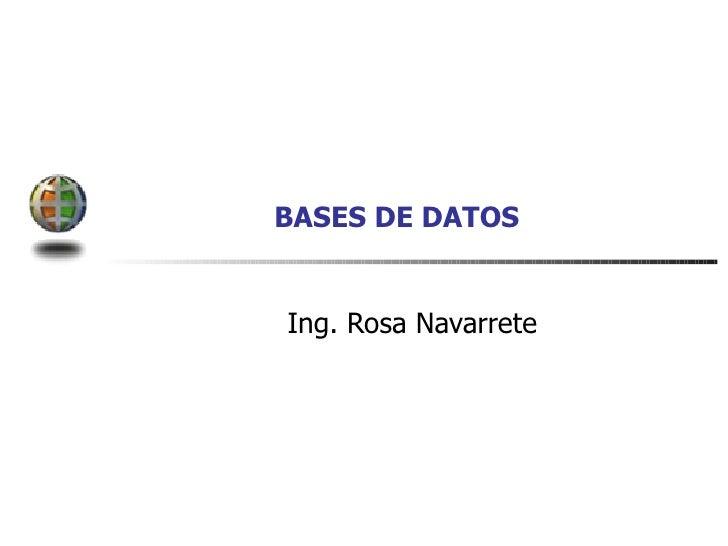BASES DE DATOS Ing. Rosa Navarrete