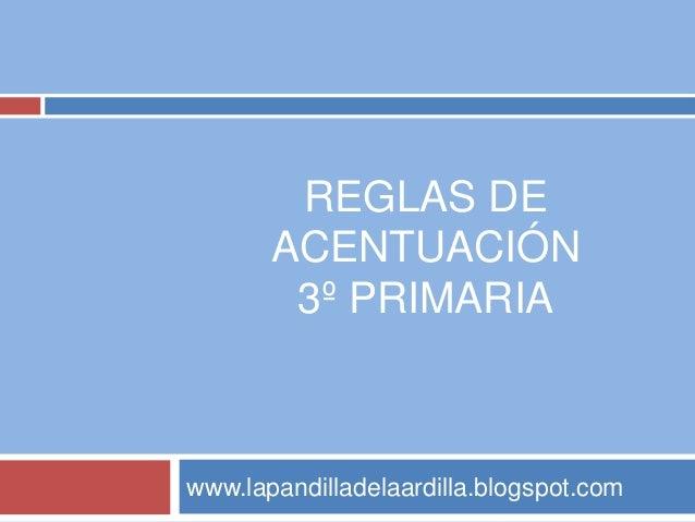 REGLAS DE ACENTUACIÓN 3º PRIMARIA www.lapandilladelaardilla.blogspot.com