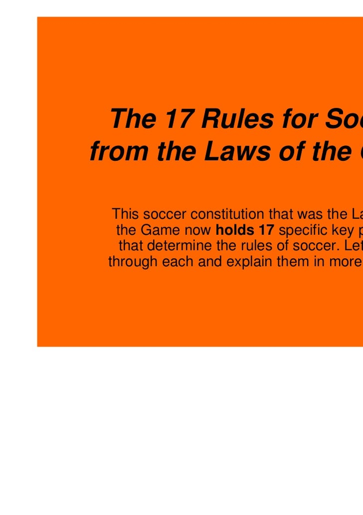 The 17 Rules for Soccerfrom the Laws of the Game  This soccer constitution that was the Laws of   the Game now holds 17 sp...