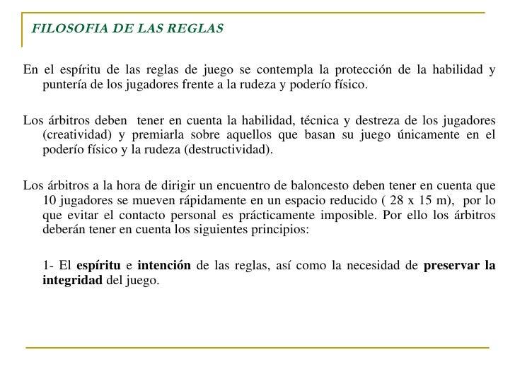 FILOSOFIA DE LAS REGLAS <ul><li>En el espíritu de las reglas de juego se contempla la protección de la habilidad   y punte...