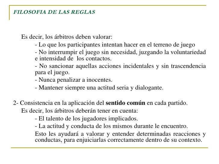 FILOSOFIA DE LAS REGLAS <ul><li>Es decir, los árbitros deben valorar: </li></ul><ul><li>- Lo que los participantes intenta...