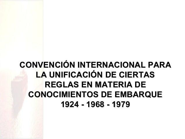 CONVENCIÓN INTERNACIONAL PARACONVENCIÓN INTERNACIONAL PARA LA UNIFICACIÓN DE CIERTASLA UNIFICACIÓN DE CIERTAS REGLAS EN MA...