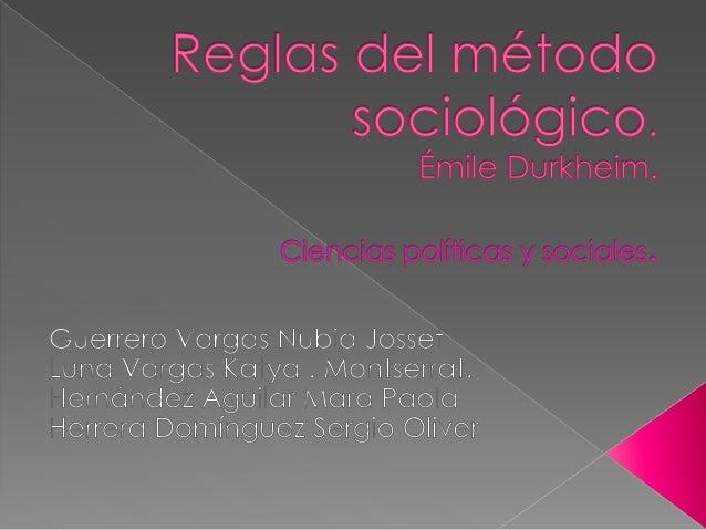 """Propósitos.  Dar a conocer (en resumen) el texto """" Reglas del método sociológico"""", al profesor Valentín Martínez y a los ..."""