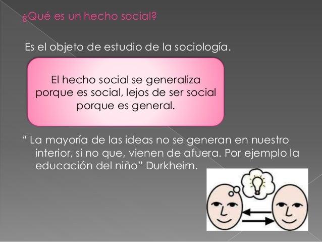 Un hecho social se reconoce por el poder de coacción externo que ejerce o es susceptible de ejercer sobre los individuos ;...