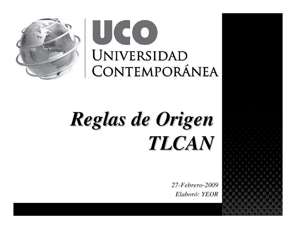 Reglas de Origen          TLCAN            27-Febrero-2009             Elaboró: YEOR