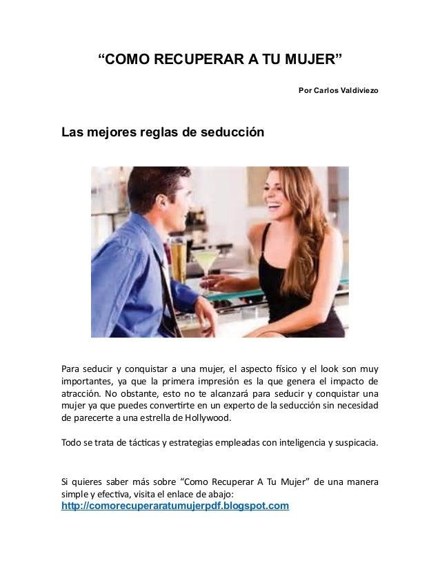 """""""COMO RECUPERAR A TU MUJER"""" Por Carlos Valdiviezo Las mejores reglas de seducción Para seducir y conquistar a una mujer, e..."""