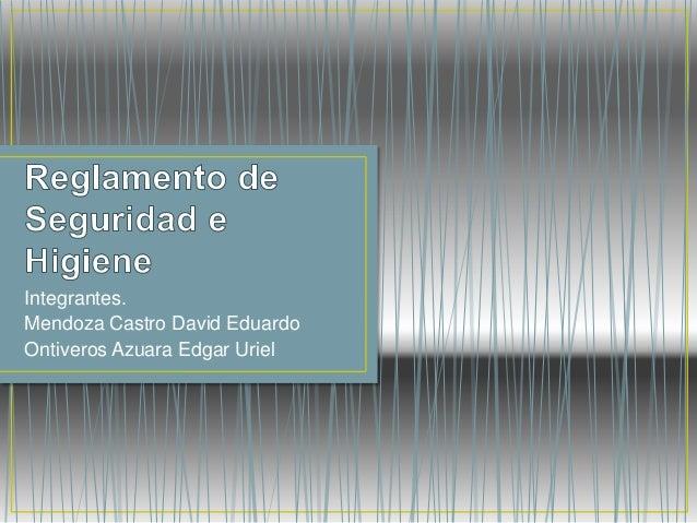 Integrantes. Mendoza Castro David Eduardo Ontiveros Azuara Edgar Uriel