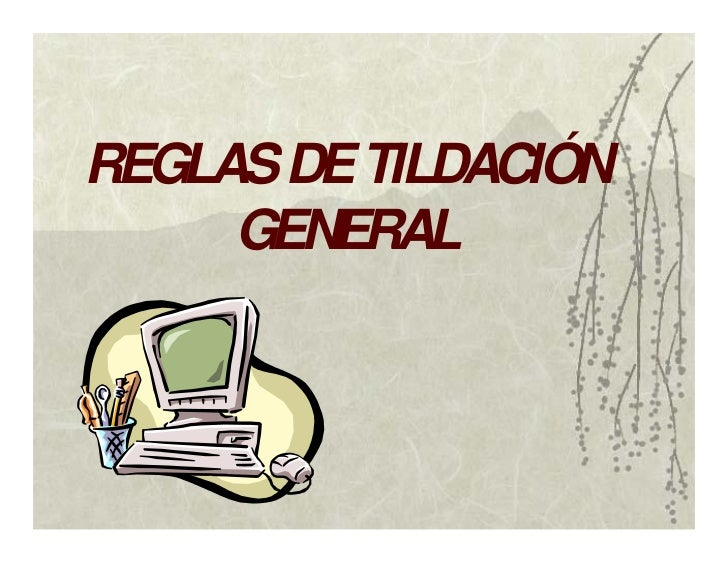 REGLAS DE TILDACIÓN     GENERAL