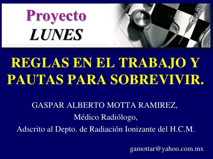 REGLAS EN EL TRABAJO YPAUTAS PARA SOBREVIVIR.     GASPAR ALBERTO MOTTA RAMIREZ,                  Médico Radiólogo, Adscrit...
