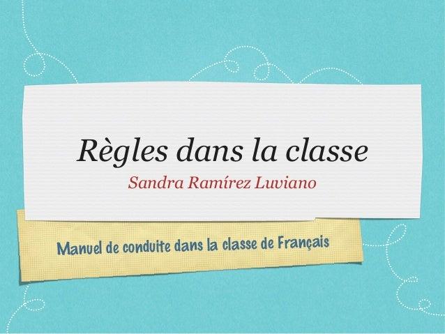 Règles dans la classe            Sandra Ramírez LuvianoManu el de conduite dans la classe de Français