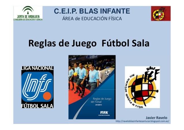 C.E.I.P. BLAS INFANTE       ÁREA de EDUCACIÓN FÍSICAReglas de Juego Fútbol Sala                                  Javier Ra...
