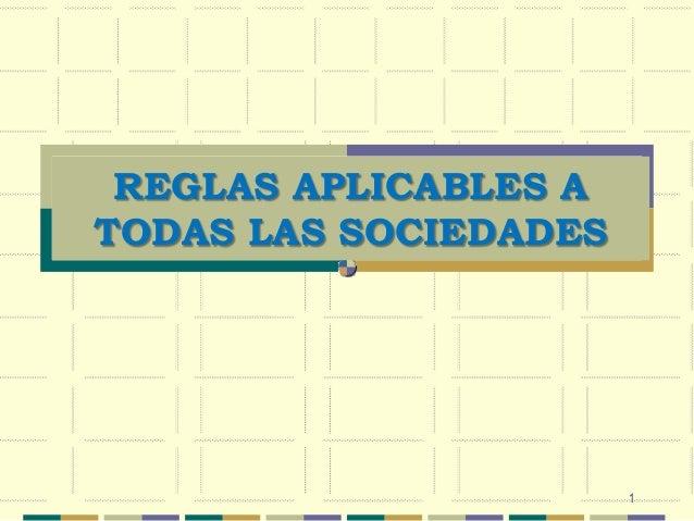 REGLAS APLICABLES ATODAS LAS SOCIEDADES                       1