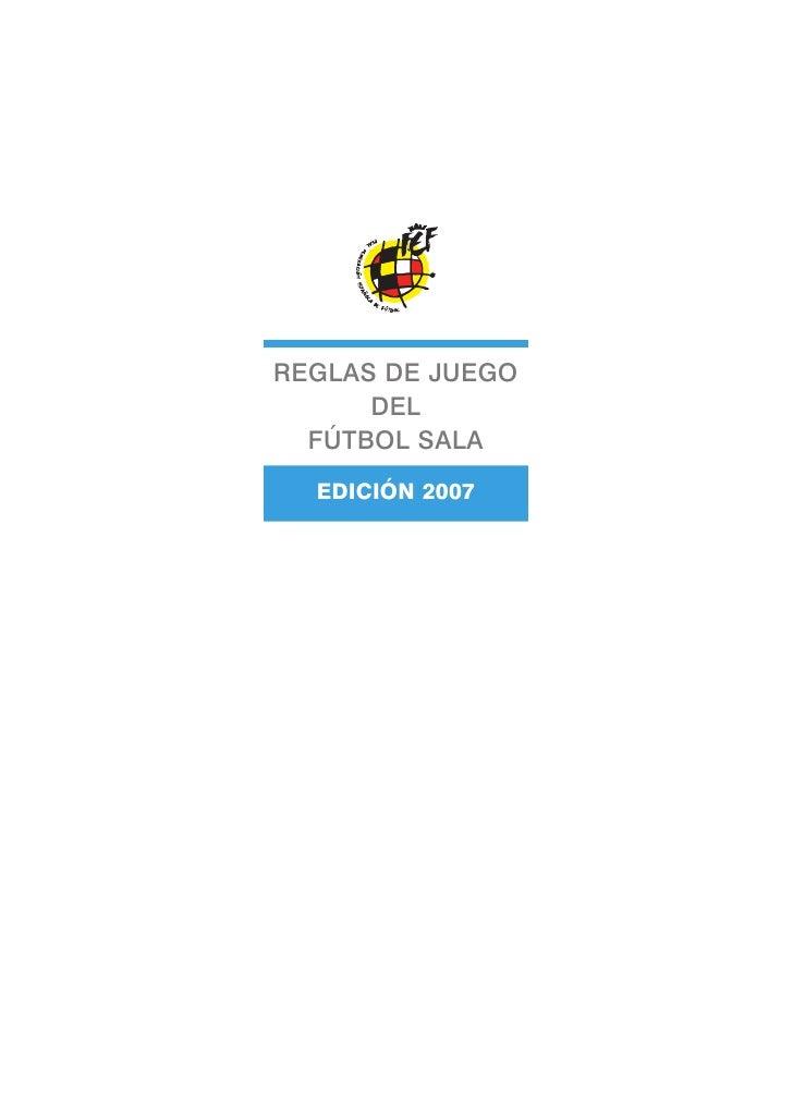 REGLAS DE JUEGO       DEL   FÚTBOL SALA   EDICIÓN 2007