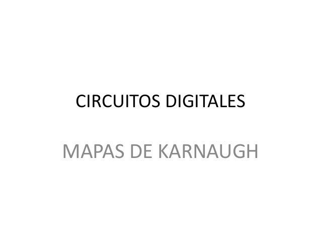 CIRCUITOS DIGITALES  MAPAS DE KARNAUGH